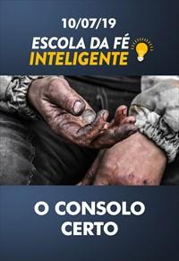 O consolo certo - Escola da Fé - 10/07/19
