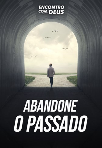 Abandone o passado - Encontro com Deus - 14/07/19
