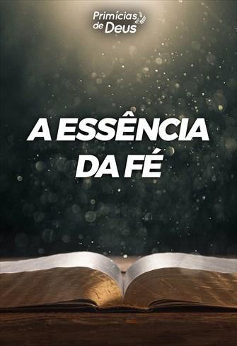 A essência da fé - Primícias de Deus - 14/07/19