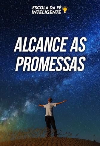 Alcance as promessas - Escola da fé inteligente - 17/07/19