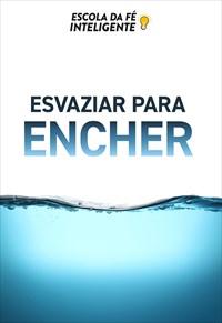 Esvaziar para encher - Escola da fé inteligente - 24/07/19