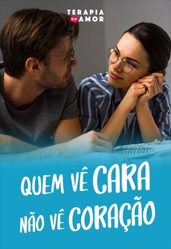 Quem vê cara não vê coração - Terapia do Amor - 01/08/19