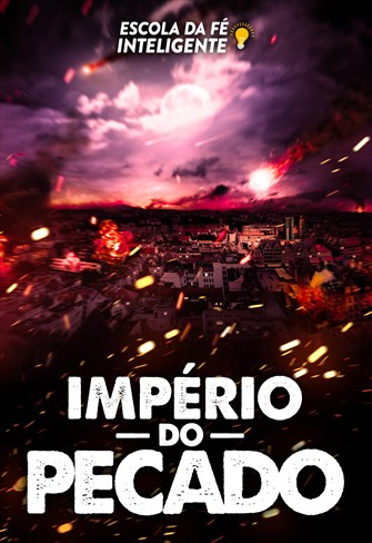 Império do pecado - Escola da fé inteligente - 07/08/19
