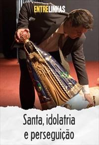Entrelinhas - Santa, idolatria e perseguição