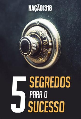 5 segredos para o sucesso - Nação dos 318 - 26/08/19