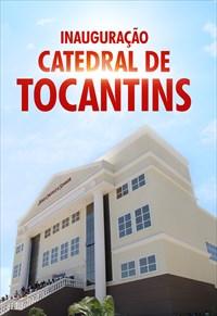 Inauguração da Catedral em Tocantins - 08/09/19