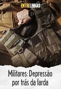 Entrelinhas - Militares: Depressão por trás da farda