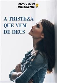 A tristeza que vem de Deus - Escola da Fé inteligente - 18/09/19