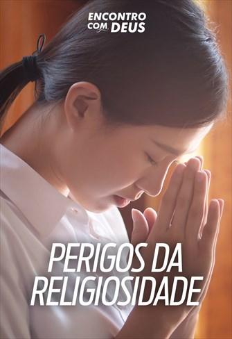 Perigos da religiosidade - Encontro com Deus - 22/09/19