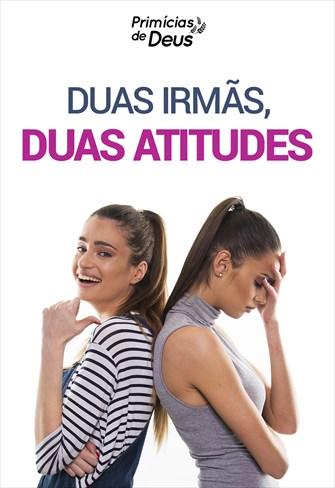 Duas irmãs, duas atitudes - Primícias de Deus - 22/09/19