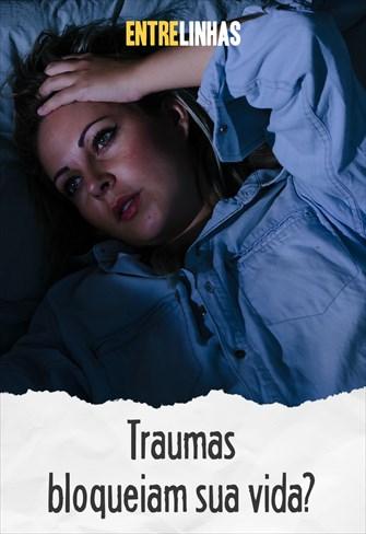 Entrelinhas - Traumas bloqueiam sua vida?