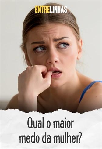 Entrelinhas - Qual o maior medo da mulher?