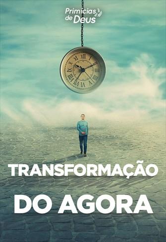 Transformação do agora - Primícias de Deus - 13/10/19