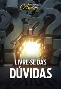 Livre-se das dúvidas! - Palavra Amiga - 21/10/19