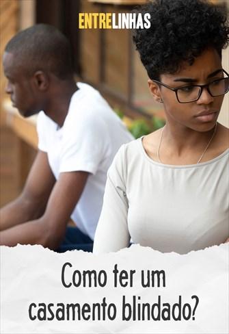 Entrelinhas - Como ter um casamento blindado?