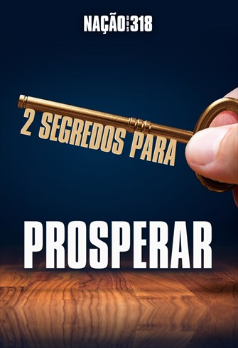 2 segredos para prosperar - Nação dos 318 - 21/10/19