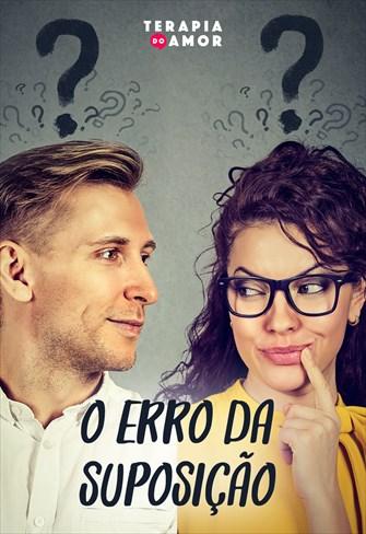 O erro da suposição - Terapia do amor - 24/10/19