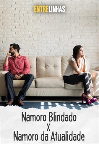 Entrelinhas - Namoro Blindado X Namoro da atualidade