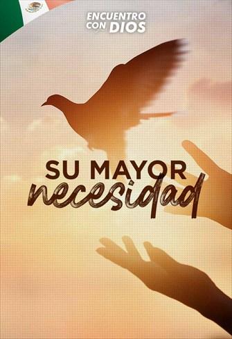 Su mayor necesidad - Encuentro con Dios - 11/08/19 - México