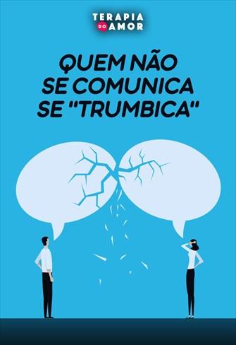 """Quem não se comunica se """"trumbica"""" - Terapia do amor - 31/10/19"""