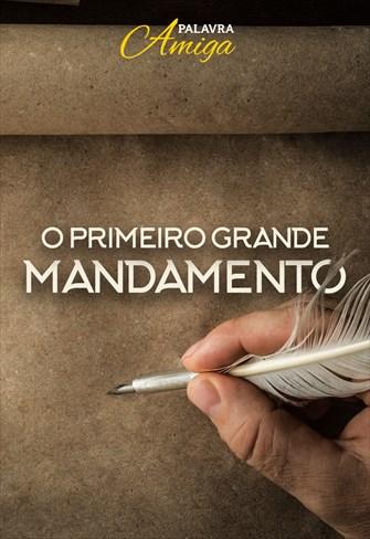 O primeiro grande mandamento - Palavra Amiga - 05/11/19
