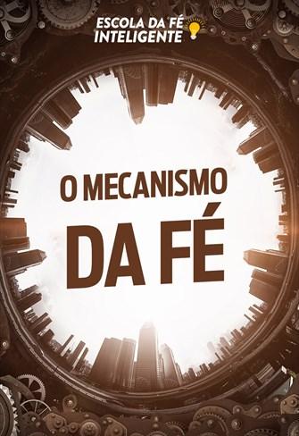 O mecanismo da fé - Escola da Fé Inteligente - 07/11/19