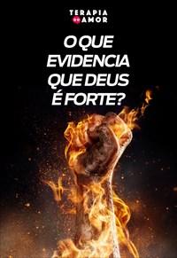O que evidencia que Deus é forte? - Terapia do Amor - 07/11/19
