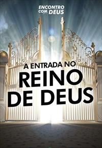 A entrada no Reino de Deus - Encontro com Deus - 10/11/19