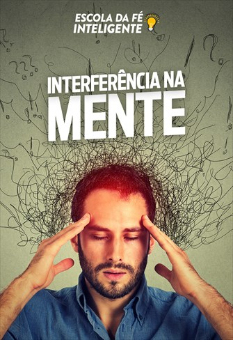 Interferência na mente - Escola da Fé Inteligente - 13/11/19