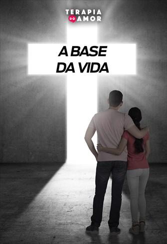 A base da vida - Terapia do Amor - 14/11/19