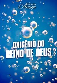 Oxigênio do Reino de Deus - Palavra Amiga - 22/11/19
