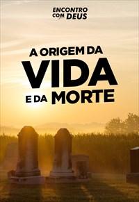 A origem da vida e da morte - Encontro com Deus - 24/11/19
