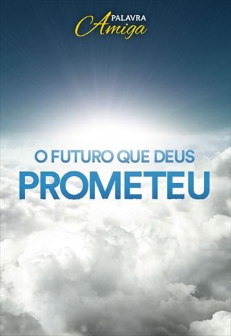 O futuro que Deus prometeu - Palavra Amiga - 26/11/19