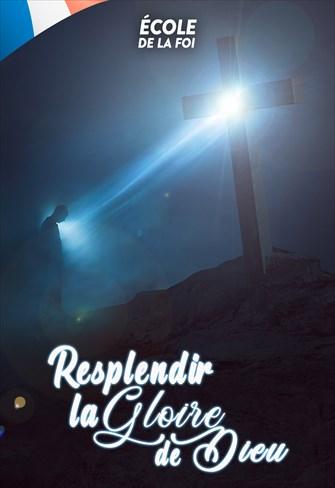 Resplendir la Gloire de Dieu - École de lá foi - 04/12/19 - France