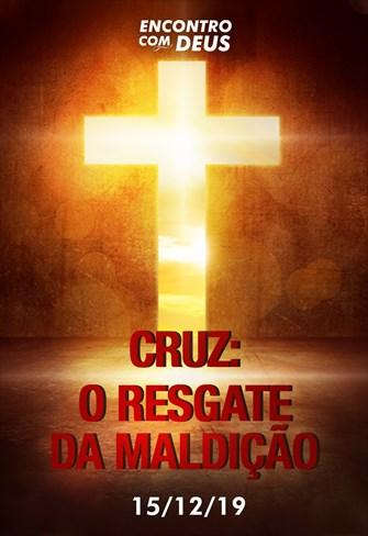 Cruz: O resgate da maldição - Encontro com Deus - 15/12/19
