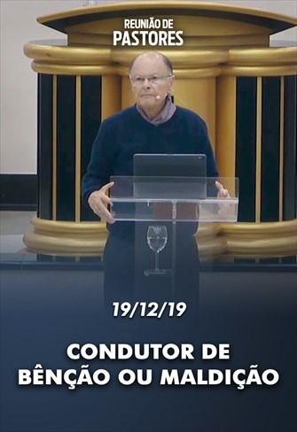 Condutor de bênção ou maldição - Reunião de Pastores - 19/12/19