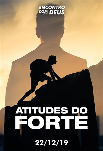 Atitudes do forte - Encontro com Deus - 22/12/19