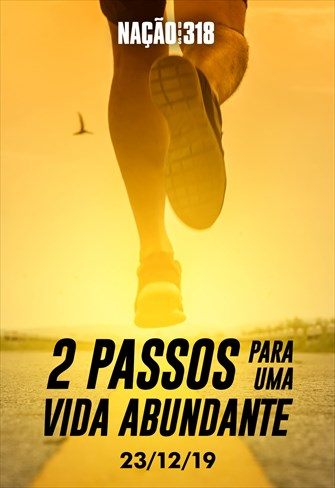 2 passos para uma vida abundante - Nação dos 318 - 23/12/19