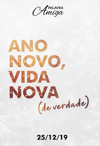 Ano novo, vida nova de verdade - Palavra Amiga - 25/12/19