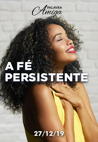 A fé persistente - Palavra Amiga - 27/12/19