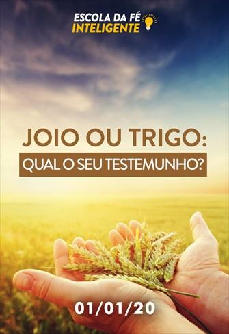 Joio ou trigo: Qual o seu testemunho? - Escola da Fé Inteligente - 01/01/20