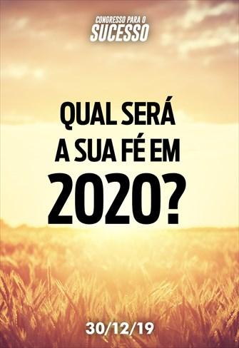 Qual será a sua fé em 2020? - Congresso para o sucesso - 30/12/19