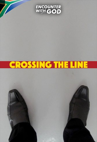 Crossing the line - Encounter with God - 24/11/19 - South Africa