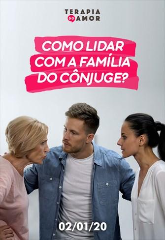 Como lidar com a família do cônjuge? - Terapia do amor - 02/01/20