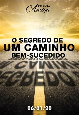 O segredo de um caminho bem-sucedido - Palavra Amiga - 06/01/20