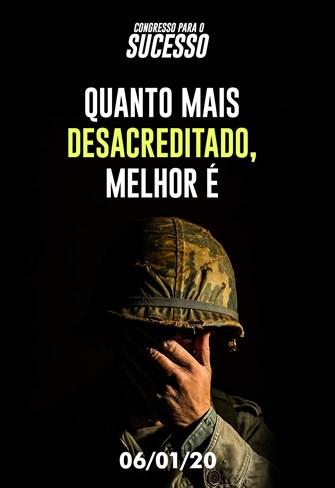 Quanto mais desacreditado, melhor é - Congresso para o sucesso - 06/01/20
