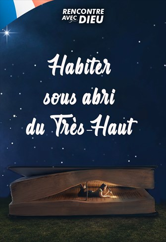 Habiter sous abri du Très-Haut - Rencontre avec Dieu - 29/12/19 - France