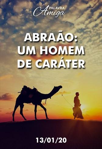 Abraão – um homem de caráter - Palavra Amiga - 13/01/20