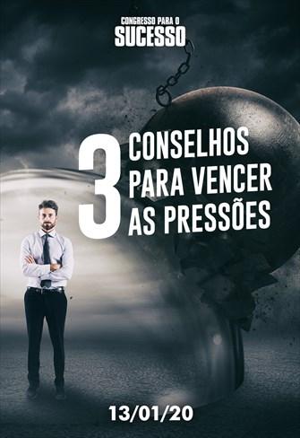 3 conselhos para vencer as pressões - Congresso para o sucesso - 13/01/20