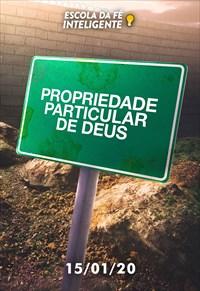 Propriedade particular de Deus - Escola da fé inteligente - 15/01/20